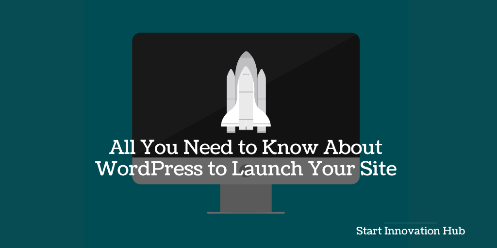 All You Need to Know About WordPress to Launch Your Site