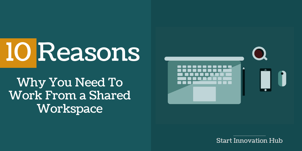 10 Reasons Why You Need To Work From A Shared Workspace