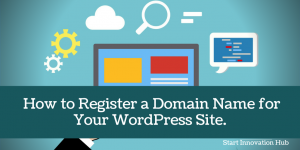 Read more about the article How to Register a Domain Name for Your WordPress Site